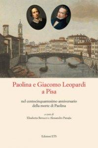 Copertina di 'Paolina e Giacomo Leopardi a Pisa nel centocinquantesimo anniversario della morte di Paolina'