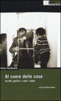 Al cuore delle cose. Scritti politici (1967-1989) - Fachinelli Elvio