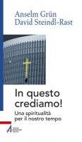 In questo crediamo - Anselm Grun, David Steindl-Rast