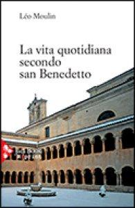 Copertina di 'La vita quotidiana secondo San Benedetto'