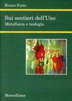 Sui sentieri dell'uno. Metafisica e teologia - Forte Bruno