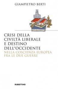 Copertina di 'Crisi della civiltà liberale e destino dell'Occidente nella coscienza europea fra le due guerre'