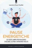 Pause energetiche. 120 soste lampo per rilassarsi, staccare la spina e ritrovare vitalità - Roux-Fouillet Laurence