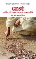 Gesù volto di una nuova umanità - Luigi Guglielmoni, Fausto Negri