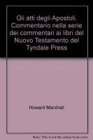 Gli atti degli Apostoli. Commentario nella serie dei commentari ai libri del Nuovo Testamento del Tyndale Press - Marshall Howard