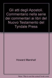 Copertina di 'Gli atti degli Apostoli. Commentario nella serie dei commentari ai libri del Nuovo Testamento del Tyndale Press'