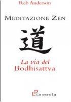 Meditazione zen: la via del Bodhisattva - Anderson Reb