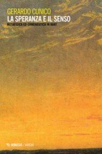Copertina di 'La speranza e il senso. Metafisica ed ermeneutica in Kant'