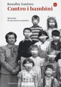 Copertina di 'Contro i bambini. Memorie di una brava maestra'