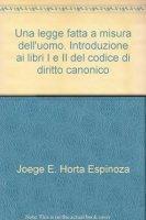 Una legge fatta a misura dell'uomo - Horta Espinoza Joege E.