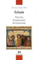 Islam. Nascita espansione involuzione - Giuseppe Sandro Mela