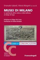 Musei di Milano. Lo spettacolo della cultura e della bellezza al tempo di Expo - AA. VV.