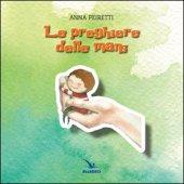 Le preghiere delle mani - Anna Peiretti