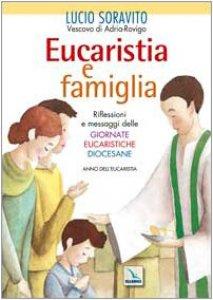 Copertina di 'Eucaristia e famiglia. Riflessioni e messaggi delle Giornate Eucaristiche Diocesane. Anno dell'Eucarestia'
