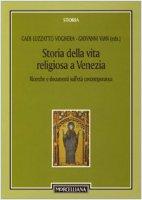 Storia della vita religiosa a Venezia. Ricerche e documenti sull'età contemporanea - Vian Giovanni