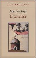 L' artefice. Testo spagnolo a fronte - Borges Jorge L.