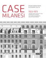 Case milanesi. 1923-1973. Cinquant'anni di architettura residenziale a Milano. Ediz. italiana e inglese - Pierini Orsina Simona, Isastia Alessandro