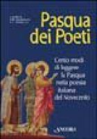 Pasqua dei poeti. Cento modi di leggere la Pasqua nella poesia italiana del Novecento
