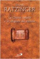 La chiesa, Israele e le religioni del mondo - Benedetto XVI (Joseph Ratzinger)