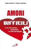 Amori difficili: la crisi della relazione interpersonale e il trionfo dell'ambiguità - Barchiesi Rachele - Cantelmi Tonino