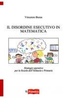 Il disordine esecutivo in matematica. Strategie operative per la scuola dell'infanzia e primaria - Bussa Vincenzo