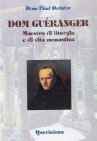 Dom Guéranger. Maestro di liturgia e di vita monastica - Delatte Paul