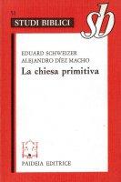 La chiesa primitiva. Ambiente, organizzazione e culto - Schweizer Eduard, Díez Macho Alejandro