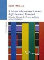 Sistema informativo e mercati degli strumenti finanziari. Un'analisi del grado di efficienza qualitativa del mercato italiano - Paola Fandella