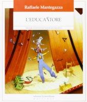 L' educattore. Manuale di formazione teatrale per educatori - Mantegazza Raffaele