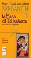 La casa di Elisabetta. Commento al magnificat - Bregantini Giancarlo M.