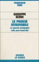 La paideia introvabile. Lo sguardo pedagogico sulla post-modernità - Acone Giuseppe