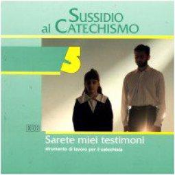 Copertina di 'Sarete miei testimoni. Quinta elementare [vol_5] / Sussidio al catechismo'