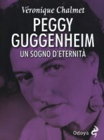 Peggy Guggenheim. Un sogno d'eternità - Chalmet Véronique