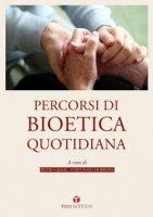 Percorsi di Bioetica quotidiana - Pietro Grassi,  Fortunato Morrone
