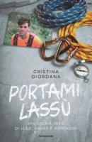 Portami lassù. Una storia vera, di luce, amore e montagne - Giordana Cristina