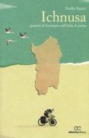 Ichnusa. Guarire di Sardegna nell'isola di pietra - Rigatti Emilio