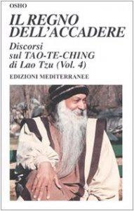Copertina di 'Il regno dell'accadere. Discorsi sul Tao-Te-Ching di Lao Tzu'