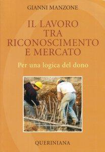 Copertina di 'Il lavoro tra riconoscimento e mercato per una logica del dono'