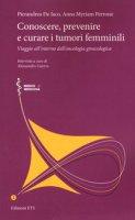Conoscere, prevenire e curare i tumori femminili. Viaggio all'interno dell'oncologia ginecologica - De Iaco Pierandrea, Perrone Anna Myriam, Guerra Alessandra