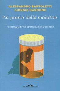 Copertina di 'La paura delle malattie. Psicoterapia breve strategica dell'ipocondria'