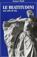 Le beatitudini. Uno stile di vita - Arturo Paoli