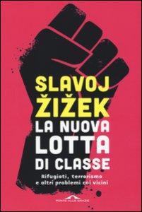 Copertina di 'La nuova lotta di classe. Rifugiati, terrorismo e altri problemi coi vicini'