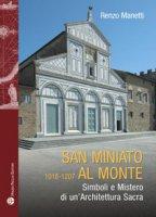 San Miniato al Monte 1018-1207. Simboli e mistero di un'architettura sacra - Manetti Renzo