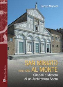 Copertina di 'San Miniato al Monte 1018-1207. Simboli e mistero di un'architettura sacra'