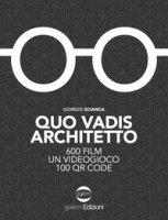 Quo vadis architetto. 600 film un videogioco 100 QR Code - Scianca Giorgio