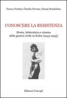 Conoscere la resistenza. Storia, letteratura e cinema della guerra civile in Italia (1943-1945) - Fortini Franco, Pavone Claudio, Rondolino Gianni