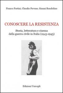 Copertina di 'Conoscere la resistenza. Storia, letteratura e cinema della guerra civile in Italia (1943-1945)'