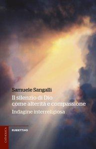 Copertina di 'Il silenzio di Dio come alterità e compassione'