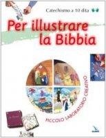 Per illustrare la Bibbia. Piccolo laboratorio creativo - Fournis Isabelle, Philouze Claude