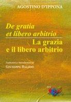 De Gratia et libero arbitrio / La grazia e il libero arbitrio - Agostino (sant')